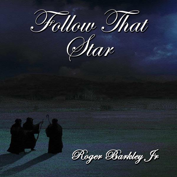 Roger Barkley Jr - Follow That Star - featuring Dianna Barkley